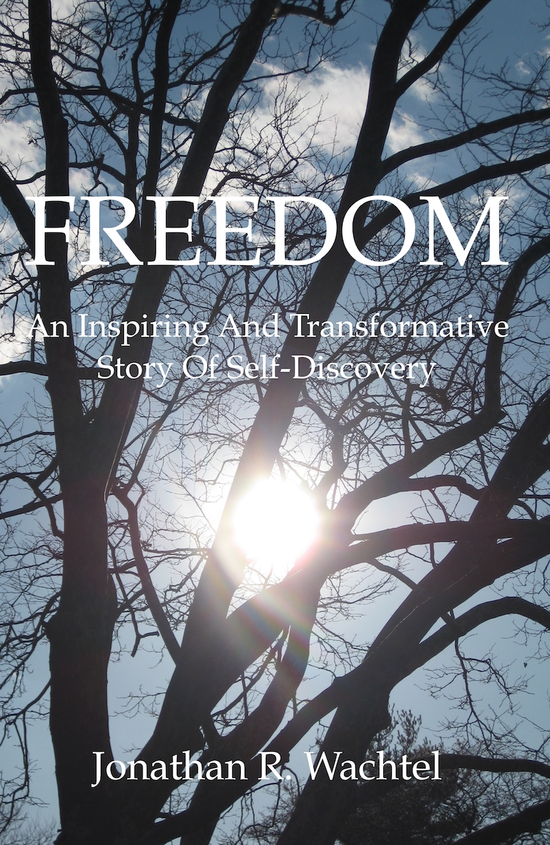 Freedom:  An Inspiring And Transformative Story Of Self-Discovery, inspirational book by Kew Gardens, Queens, New York City, New York, NY life coach and life consultant, relationship coach and relationship consultant, career coach and career consultant, business coach and business consultant, marketing coach and marketing consultant, SEO expert and SEO consultant, health coach and health consultant, success coach and success consultant, law of attraction coach and law of attraction consultant, international speaker and best-selling author Jonathan R. Wachtel in Kew Gardens, Queens, New York City, New York, NY, near the Upper East Side of Manhattan, near Chelsea, NY, near Westchester, NY, near the Hamptons, on Long Island, NY, serving Kew Gardens, NY, Forest Hills, NY, Forest Hills Gardens, NY, Kew Garden Hills, NY, all of Queens, NY, Brooklyn, NY, Manhattan, NY, Nassau County, Long Island, NY, Suffolk County, Long Island, NY, Staten Island, the Bronx, all of New York State, and surrounding areas, and everywhere over the phone and online, who offers life coaching and life consulting, relationship coaching and relationship consulting, career coaching and career consulting, business coaching and business consulting, marketing coaching and marketing consulting, SEO expertise and SEO consulting, health coaching and health consulting, success coaching and success consulting, law of attraction coaching and law of attraction consulting, and more in Kew Gardens, Queens, New York City, New York, NY, near the Upper East Side of Manhattan, near Chelsea, NY, near Westchester, NY, near the Hamptons, on Long Island, NY, serving Kew Gardens, NY, Forest Hills, NY, Forest Hills Gardens, NY, Kew Garden Hills, NY, all of Queens, NY, Brooklyn, NY, Manhattan, NY, Nassau County, Long Island, NY, Suffolk County, Long Island, NY, Staten Island, the Bronx, all of New York State, and surrounding areas, and everywhere on the phone and online. Seeking a psychologist, therapist, counselor, or coach in Kew Gardens, NY, Forest Hills, NY, Forest Hills Gardens, NY, Kew Garden Hills, NY, Queens, NY, Brooklyn, NY, Manhattan, NY, Nassau County, Long Island, NY, Suffolk County, Long Island, NY, Staten Island, the Bronx, New York City, New York State, or surrounding areas? If you're seeking therapy, counseling, or coaching in Kew Gardens, NY, Forest Hills, NY, Forest Hills Gardens, NY, Kew Garden Hills, NY, Queens, NY, Brooklyn, NY, Manhattan, NY, Nassau County, Long Island, NY, Suffolk County, Long Island, NY, Staten Island, the Bronx, New York City, New York State, or anywhere, contact New York Life Coach Jonathan.
