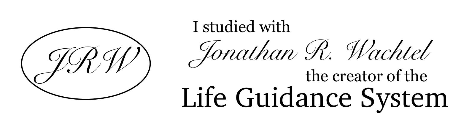 I studied with Jonathan R. Wachtel, creator of the JRW Life Guidance System