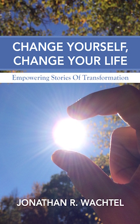 Change Yourself, Change Your Life: Empowering Stories Of Transformation